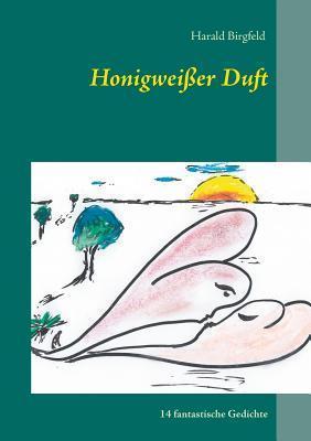 Honigweisser Duft  by  Harald Birgfeld