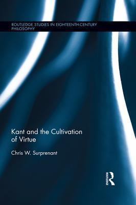 Kant and the Cultivation of Virtue  by  Chris W. Surprenant