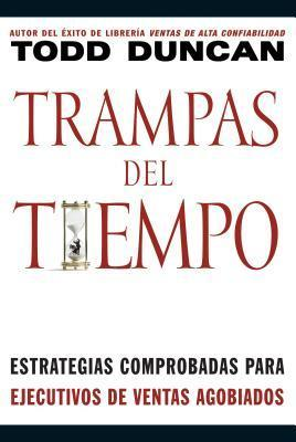 Trampas del Tiempo: Proven Strategies for Swamped Salespeople  by  Todd Duncan