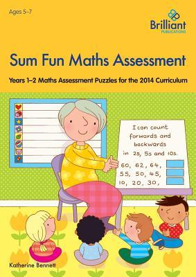 Sum Fun Maths Assessment: Years 1-2 Maths Assessment Puzzles for the 2014 Curriculum  by  Katherine Bennett