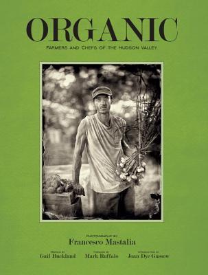 Organic: Farmers & Chefs of the Hudson Valley  by  Francesco Mastalia