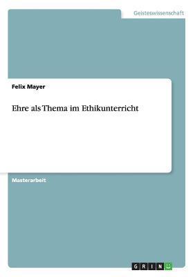 Ehre als Thema im Ethikunterricht Felix Mayer