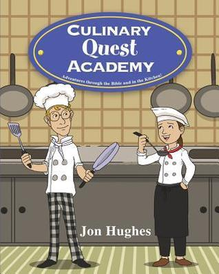 Culinary Quest Academy: Adventures Through the Bible and in the Kitchen!  by  Jon Hughes
