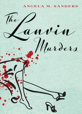The Lanvin Murders  by  Angela M. Sanders