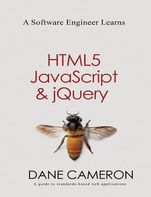 A Software Engineer Learns Html5, JavaScript and Jquery Dane Cameron