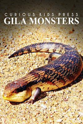 Gila Monsters - Curious Kids Press: Kids Book about Animals and Wildlife, Childrens Books 4-6)  by  Curious Kids Press