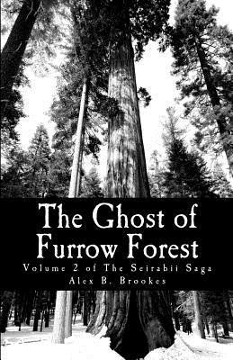The Ghost of Furrow Forest: Volume 2 of the Serebii Saga  by  Alex B. Brookes