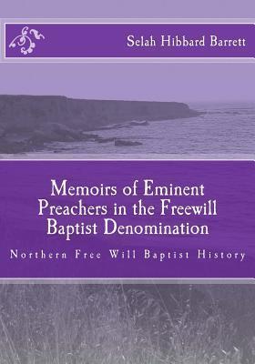 Memoirs of Eminent Preachers in the Free Will Baptist Denomination: Northern Free Will Baptist History  by  Selah Hibbard Barrett