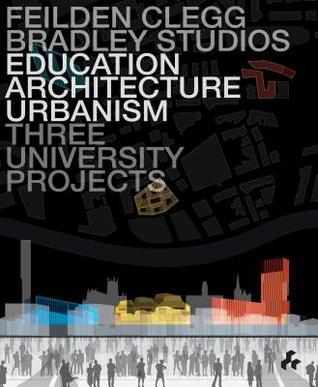 Education, Architecture, Urbanism: Feilden Clegg Bradley Studios: Three University Projects Bradley Keith