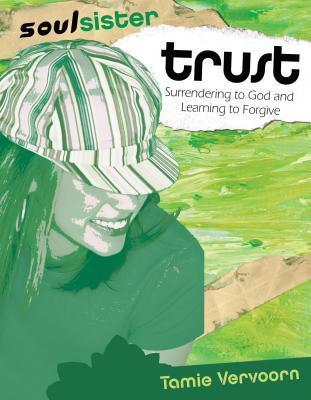 Soul Sister: Trust: Surrendering to God and Learning to Forgive  by  Tamie Vervoorn