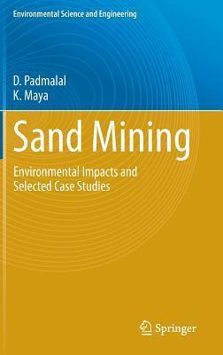 Sand Mining: Environmental Impacts and Selected Case Studies  by  Damodharan Padmalal