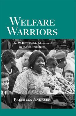 Welfare Warriors: The Welfare Rights Movement in the United States  by  Premilla Nadasen