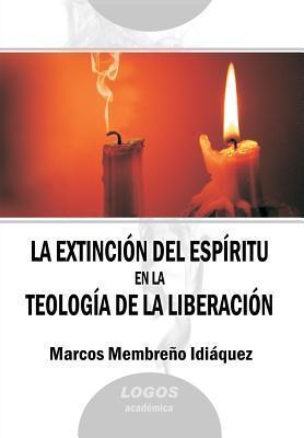 La Extincion del Espiritu En La Teologia de La Liberacion  by  Marcos Membreño Idiaquez