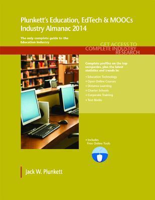 Plunketts Education, Edtech & Moocs Industry Almanac 2014  by  Jack W. Plunkett
