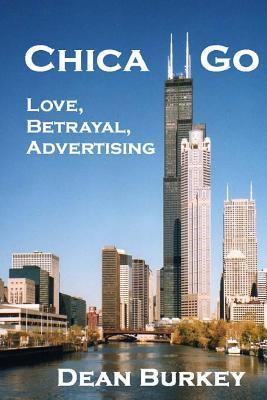 Chica Go: Love, Betrayal, Advertising  by  Dean Burkey