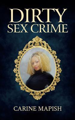 Dirty Sex Crime  by  Carine Mapish