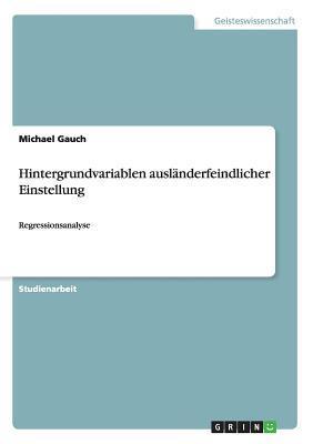 Hintergrundvariablen Auslanderfeindlicher Einstellung Michael Gauch