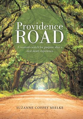 Providence Road: A Womans Search for Purpose After a Near Death Experience Suzanne Coffey Mielke
