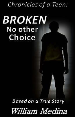Broken: No Other Choice  by  William Medina