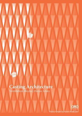 Casting Architecture: Ventilation Blocks Florian Schatz