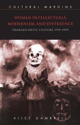 Women Intellectuals, Modernism, and Difference: Transatlantic Culture, 1919 1945  by  Alice Gambrell