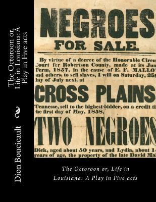 The Octoroon Or, Life in Louisiana: A Play in Five Acts Dion Boucicault
