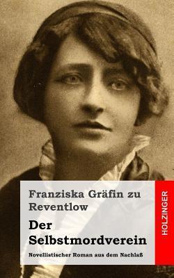 Der Selbstmordverein: Novellistischer Roman Aus Dem Nachlass  by  Franziska zu Reventlow