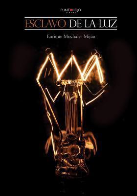 Esclavo de La Luz  by  Enrique Mochales Mijan