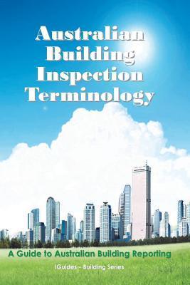 Australian Building Inspection Terminology: A Guide to Australian Building Reporting  by  Geoff Connor
