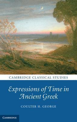 Expressions of Time in Ancient Greek Coulter H George