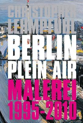 Christopher Lehmpfuhl: Berlin Plein Air. Paintings 1995 2010  by  Erika Maxim-Lehmpfuhl