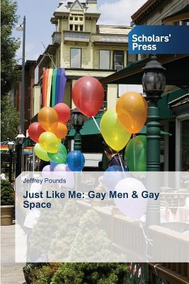 Just Like Me: Gay Men & Gay Space  by  Pounds Jeffrey