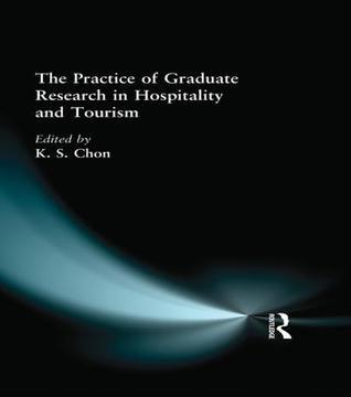 The Practice of Graduate Research in Hospitality and Tourism Kaye Sung Chon
