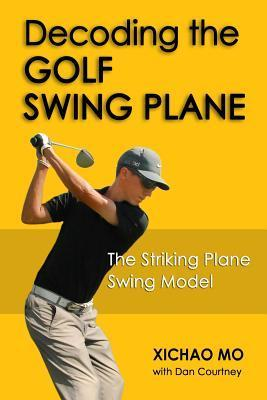 Decoding the Golf Swing Plane: The Striking Plane Swing Model  by  Xichao Mo