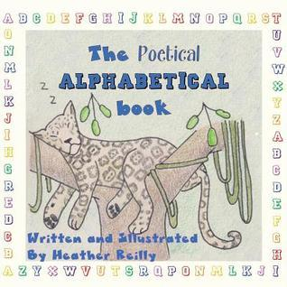 The Poetical Alphabetical Book  by  Heather   Reilly