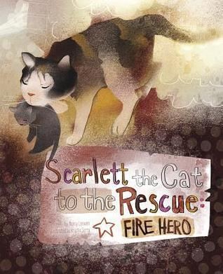 Scarlett the Cat to the Rescue: Fire Hero  by  Nancy Loewen