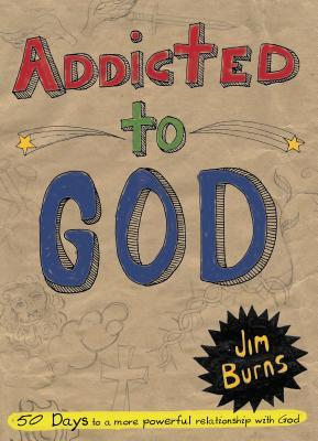 Addicted to God  by  Jim Burns