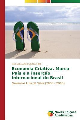 Economia Criativa, Marca Pais E a Insercao Internacional Do Brasil Goiana Filho Jose Elisio Alves