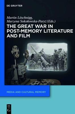 The Great War in Post-Memory Literature and Film  by  Martin Loschnigg