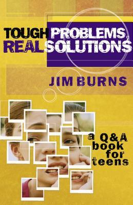 Tough Problems, Real Solutions: A Q & a Book for Teens Jim Burns