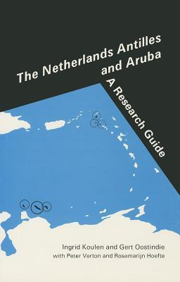 The Netherlands Antilles and Aruba: A Research Guide Ingrid Koulen