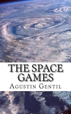 The Space Games: The Killer Story of the Kid Who Changed the World Forever Agustin Gentil
