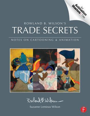 Trade Secrets: Rowland B. Wilson S Notes on Design for Cartooning and Animation  by  Rowland B. Wilson