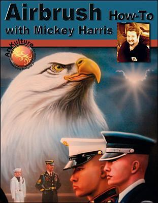 Airbrush How-To with Mickey Harris  by  Mickey Harris