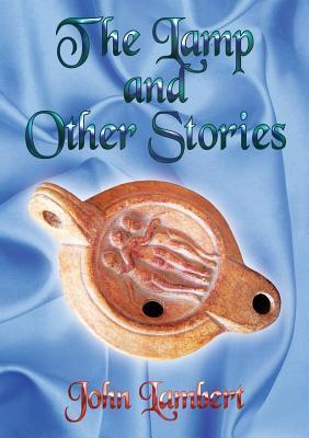 The Lamp and Other Stories John Lambert
