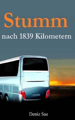 Stumm Nach 1839 Kilometern: Drama  by  Deniz Sae