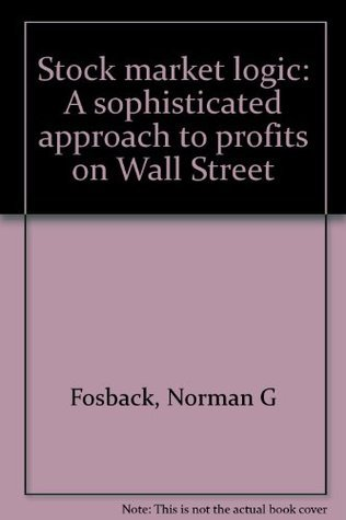 Stock market logic: A sophisticated approach to profits on Wall Street  by  Norman G. Fosback