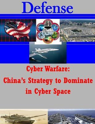 Cyber Warfare - Chinas Strategy to Dominate in Cyber Space U.S. Army Command and General Staff College