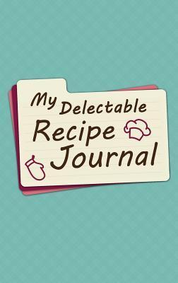 My Delectable Recipe Journal LoveBook