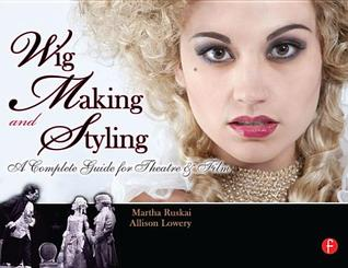 Wig Making and Styling: A Complete Guide for Theatre & Film Martha Ruskai